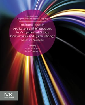 Emerging Trends in Applications and Infrastructures for Computational Biology,  Bioinformatics,  and Systems Biology Systems and Applications
