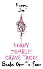Horny Zombies Crave Tacos: Books One To Four: Horny Zombies Crave Tacos by Kacey Zen
