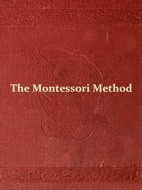 The Montessori Method [Illustrated]: Scientific Pedagogy as Applied to Child Education in 'The…