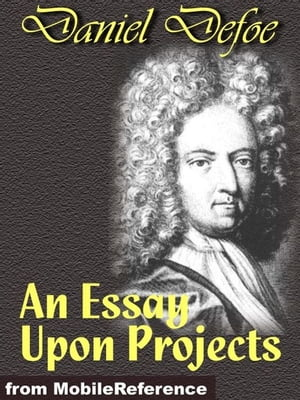 An Essay Upon Projects (Mobi Classics)