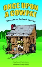 Once Upon A Cowpat: Stories from the back country by Graham Hutchins