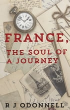 France, the Soul of a Journey by R J ODonnell
