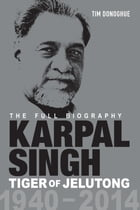 Karpal Singh: Tiger of Jelutong-The Full Biography by Tim Donoghue