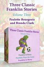 Three Classic Franklin Stories Volume Three: Franklin Is Bossy, Franklin Plays the Game, and Franklin Is Messy by Paulette Bourgeois