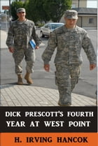 Dick Prescott's Fourth Year at West Point by H. Irving Hancock
