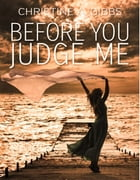 Before You Judge Me by Christine Gibbs