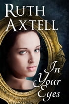 In Your Eyes by Ruth Axtell