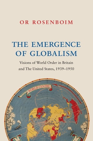 The Emergence of Globalism Visions of World Order in Britain and the United States,  1939-1950