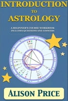 Introduction to Astrology: A beginner's course workbook includes questions and answers by Alison Price