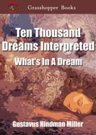 Ten Thousand Dreams Interpreted: What's In A Dream by Gustavus Hindman Miller