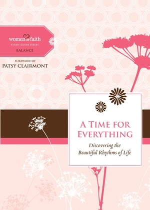 A Time for Everything: Discovering the Beautiful Rhythms of Life by Women of Faith