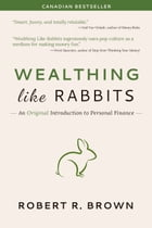 Wealthing Like Rabbits by Robert R. Brown