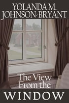 The View From the Window by Yolanda Johnson-Bryant