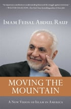 Moving the Mountain: Beyond Ground Zero to a New Vision of Islam in America