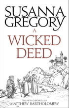 A Wicked Deed: The Fifth Matthew Bartholomew Chronicle by Susanna Gregory