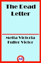 The Dead Letter (Illustrated) by Metta Victoria Fuller Victor