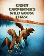Casey Carpenter's Wild Goose Chase by Jesse W. Thompson