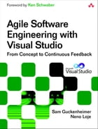 Agile Software Engineering with Visual Studio: From Concept to Continuous Feedback