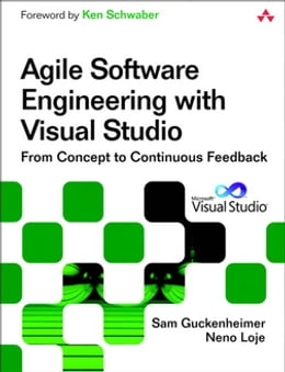 Book Agile Software Engineering with Visual Studio: From Concept to Continuous Feedback by Sam Guckenheimer