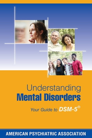 Understanding Mental Disorders Your Guide to DSM-5�