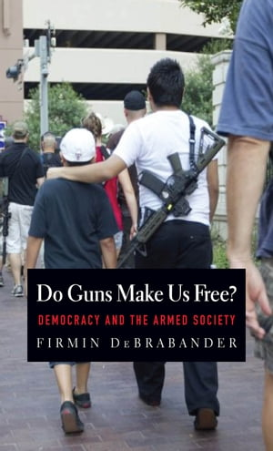 Do Guns Make Us Free? Democracy and the Armed Society