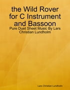the Wild Rover for C Instrument and Bassoon - Pure Duet Sheet Music By Lars Christian Lundholm by Lars Christian Lundholm