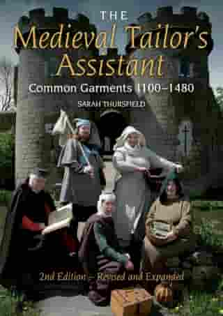 Medieval Tailor's Assistant: Common Garments 1100-1480 by Sarah Thursfield