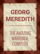 The Amazing Marriage, Complete by George Meredith
