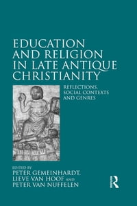 Education and Religion in Late Antique Christianity: Reflections, social contexts and genres
