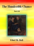 The Hundredth Chance: Part I/II by Ethel M. Dell