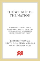The Weight of the Nation: Surprising Lessons About Diets, Food, and Fat from the Extraordinary Series from HBO Documentary Fil by John Hoffman