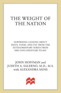 The Weight of the Nation: Surprising Lessons About Diets, Food, and Fat from the Extraordinary…