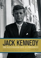 Jack Kennedy: The Illustrated Life of a President by Chuck Wills