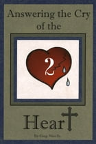 Answering the Cry of the Heart (Part 2) by Bishop Greg Nies Sr., Th.D.
