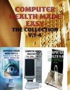 Computer Health Made Easy - The Collection V.1-4 by M Osterhoudt