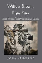 Willow Brown, Plain Fairy: The Willow Brown Stories, #3 by John Osborne