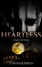Heartless: a Derek Cole Suspense Mystery Thriller by T Patrick Phelps