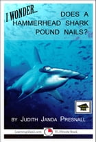 I Wonder…Does a Hammerhead Shark Pound Nails? A 15-Minute Book, Educational Version
