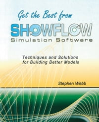 Get the Best from ShowFlow Simulation Software: Techniques and Solutions for Building Better Models