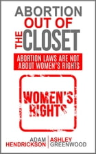 Abortion Out OF the Closet by Adam Hendrickson