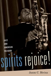 Spirits Rejoice!: Jazz and American Religion