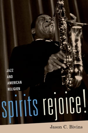 Spirits Rejoice! Jazz and American Religion