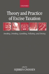 Theory and Practice of Excise Taxation: Smoking, Drinking, Gambling, Polluting, and Driving