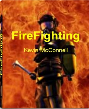 FireFighting The World Encyclopedia of FireFighter Training,  FireFighter Gear,  Aviation FireFighters,  Fire Investigation and More