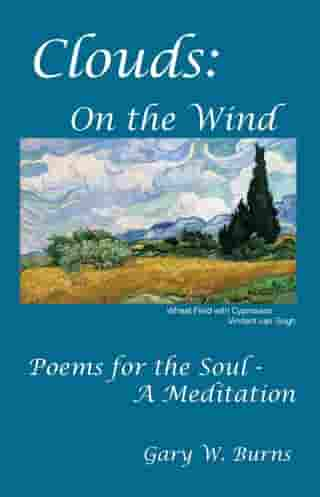 Clouds: On the Wind - Poems for the Soul - A Meditation by Gary W. Burns