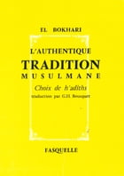 L'authentique tradition musulmane: Choix de h'adîths by El-Bokhari