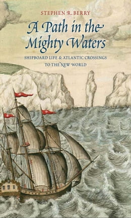 Book A Path in the Mighty Waters: Shipboard Life and Atlantic Crossings to the New World by Prof. Stephen R. Berry