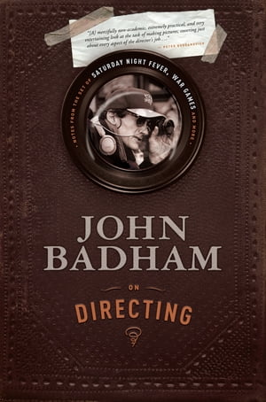 John Badham On Directing: Notes from the Set of Saturday Night Fever, War Games, and More by John Badham