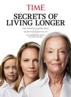 TIME Secrets of Living Longer by The Editors of TIME