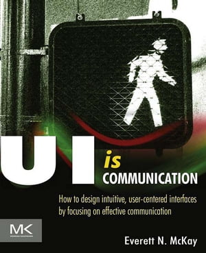 UI is Communication How to Design Intuitive,  User Centered Interfaces by Focusing on Effective Communication